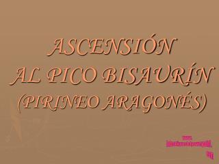 ASCENSIÓN AL PICO BISAURÍN (PIRINEO ARAGONÉS)