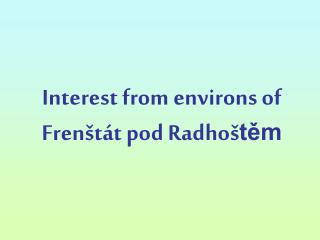 Interest from environs of Frenštát  pod  Radhoš těm