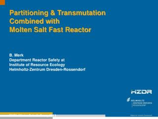 Partitioning & Transmutation  Combined with  Molten  Salt Fast Reactor B.  Merk
