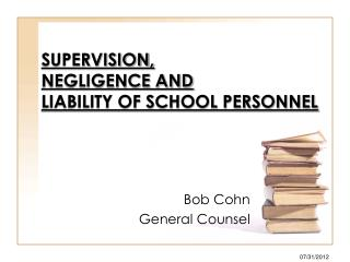 SUPERVISION, NEGLIGENCE AND  LIABILITY OF SCHOOL PERSONNEL