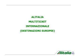 ALITALIA MULTITICKET  INTERNAZIONALE (DESTINAZIONI EUROPEE)