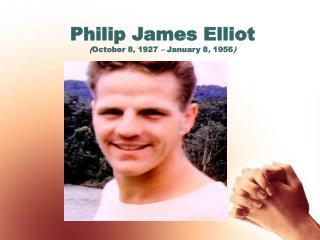 Philip James Elliot ( October 8 ,  1927  –  January 8 ,  1956 )