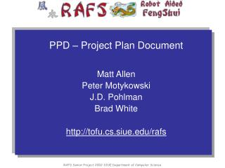 PPD – Project Plan Document Matt Allen Peter Motykowski J.D. Pohlman Brad White