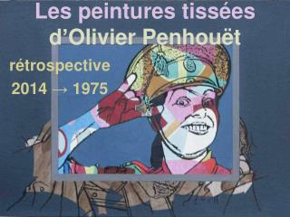 Les peintures tissées  d'Olivier Penhouët