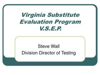 Virginia Substitute Evaluation Program V.S.E.P.