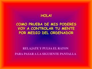 HOLA! COMO PRUEBA DE MIS PODERES VOY A CONTROLAR TU MENTE POR MEDIO DEL ORDENADOR