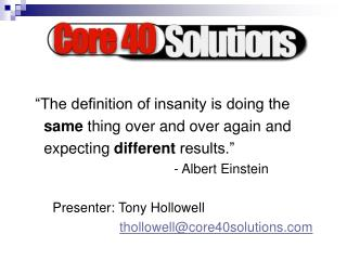 The definition of insanity is doing the   same thing over and over again and   expecting different results.       - Alb
