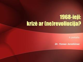 1968-ieji:  k riz ? ar (ne)revoliucija?