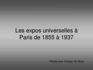 Les expos universelles �  Paris de 1855 � 1937