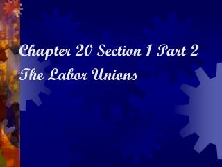 Chapter 20 Section 1 Part 2 The Labor Unions