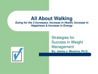 All About Walking Going for the 3 Increases: Increase in Health, Increase in Happiness  Increase in Energy