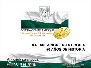 LA PLANEACION EN ANTIOQUIA 50 AÑOS DE HISTORIA