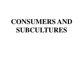 CONSUMERS AND SUBCULTURES