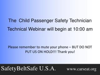 The  Child Passenger Safety Technician Technical Webinar will begin at 10:00 am