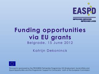 Funding opportunities via EU grants Belgrade, 15 June 2012 Katrijn Dekoninck
