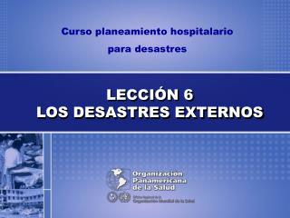 LECCIÓN 6 LOS DESASTRES EXTERNOS