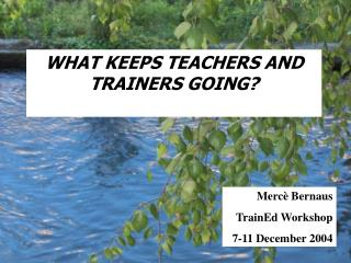 WHAT KEEPS TEACHER S AND TRAINER S GOING?