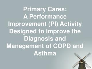 Primary Cares:  A Performance Improvement PI Activity Designed to Improve the  Diagnosis and Management of COPD and Asth
