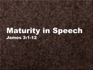Maturity in Speech James 3:1-12