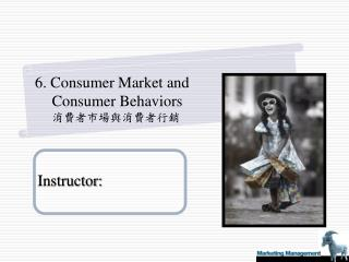 6. Consumer Market and Consumer Behaviors 消費者市場與消費者行銷