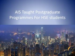 AIS Taught Postgraduate  Programmes  For HSE students