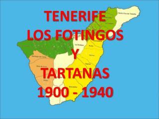 TENERIFE LOS FOTINGOS Y TARTANAS 1900 - 1940
