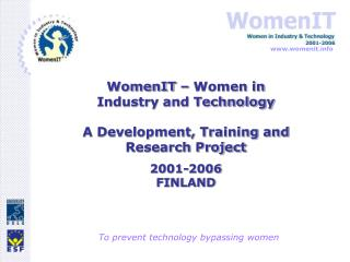 WomenIT   Women in Industry and Technology  A Development, Training and Research Project  2001-2006 FINLAND
