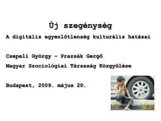 Új szegénység A digitális egyenlőtlenség kulturális hatásai Csepeli György – Prazsák Gergő
