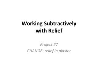 Working Subtractively  with Relief