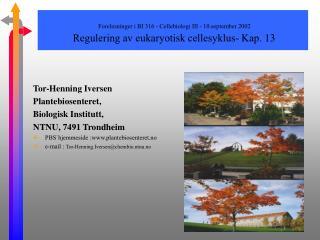 Forelesninger i BI 316 - Cellebiologi III - 10.september 2002  Regulering av eukaryotisk cellesyklus- Kap. 13