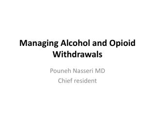 Managing Alcohol and Opioid  Withdrawals