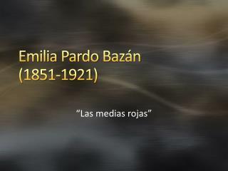 Emilia  Pardo Bazán (1851-1921)
