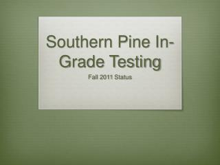 Southern Pine In-Grade Testing
