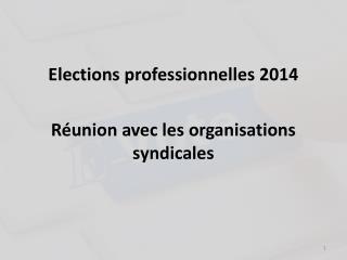 Elections professionnelles 2014 Réunion avec les organisations syndicales
