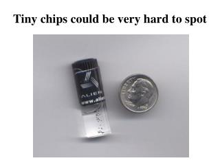 Tiny chips could be very hard to spot