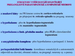 STRUKTURY VYŠŠÍCH ETÁŽÍ OVLIVŇUJÍCÍ PREGANGLIOVÉ PARASYMPATICKÉ A SYMPATICKÉ NEURONY