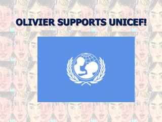 OLIVIER SUPPORTS UNICEF!