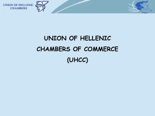UNION OF HELLENIC  CHAMBERS OF COMMERCE (UHCC)
