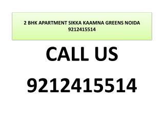 2 BHK APARTMENT SIKKA KAAMNA GREENS NOIDA 9212415514