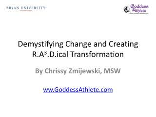Demystifying Change and Creating R.A 3 .D.ical Transformation