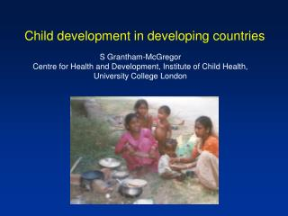 S Grantham-McGregor Centre for Health and Development, Institute of Child Health,  University College London
