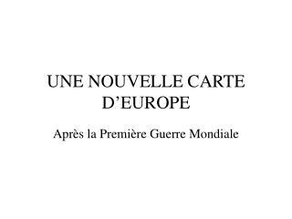 UNE NOUVELLE CARTE D'EUROPE
