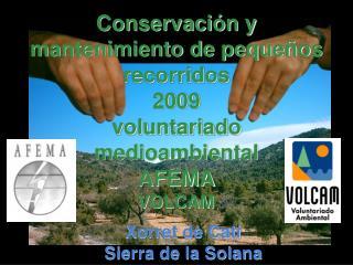 Conservación y mantenimiento de pequeños recorridos 2009  voluntariado medioambiental AFEMA VOLCAM