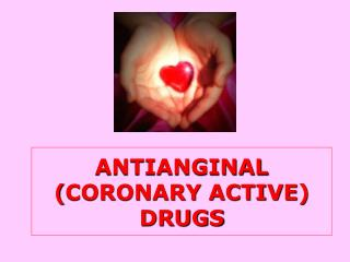 ANTIANGINAL  ( CORONARY ACTIVE )  DRUGS