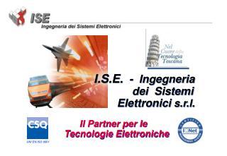 I.S.E.   -  Ingegneria     dei  Sistemi   Elettronici  s.r.l.