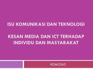 ISU KOMUNIKASI DAN TEKNOLOGI KESAN MEDIA DAN ICT TERHADAP INDIVIDU DAN MASYARAKAT
