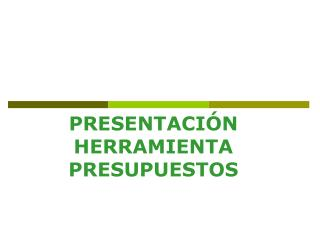 PRESENTACI�N  HERRAMIENTA PRESUPUESTOS