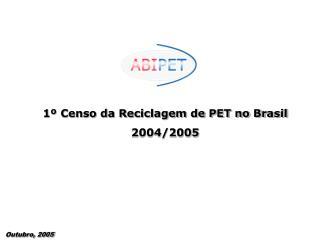 1º Censo da Reciclagem de PET no Brasil 2004/2005