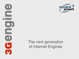 The next generation  of Internet Engines