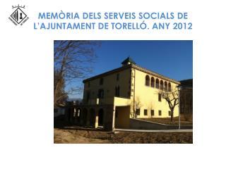 MEMÒRIA DELS SERVEIS SOCIALS DE L'AJUNTAMENT DE TORELLÓ. ANY 2012